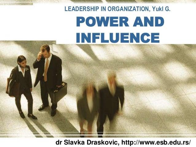 LEADERSHIP IN ORGANIZATION, Yukl G.  POWER AND  INFLUENCE  dr Slavka Draskovic, http://www.esb.edu.rs/