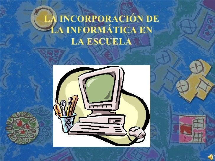 LA INCORPORACIÓN DE LA INFORMÁTICA EN LA ESCUELA