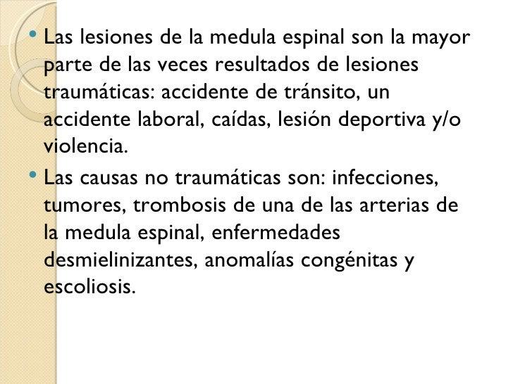  Las lesiones de la medula espinal son la mayor  parte de las veces resultados de lesiones  traumáticas: accidente de trá...