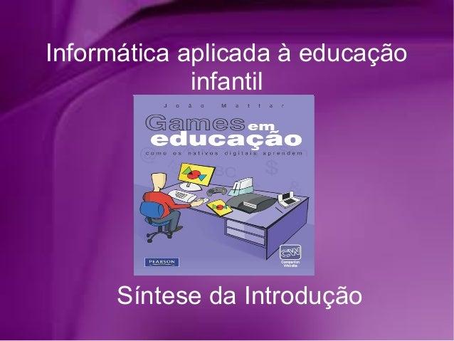 Informática aplicada à educação             infantil      Síntese da Introdução
