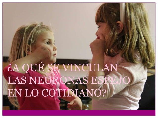 ¿A QUÉ SE VINCULAN LAS NEURONAS ESPEJO EN LO COTIDIANO?