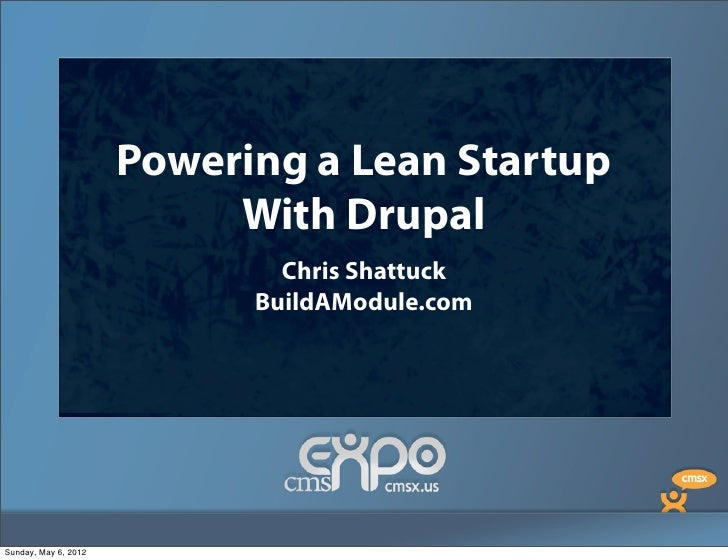 Powering a Lean Startup With Drupal                      Powering a Lean Startup                           With Drupal    ...