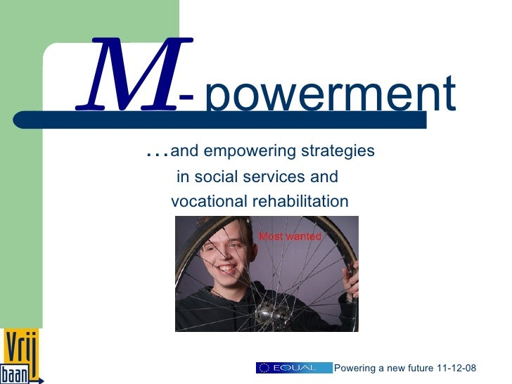 … and empowering strategies in social services and  vocational rehabilitation M   -   powerment