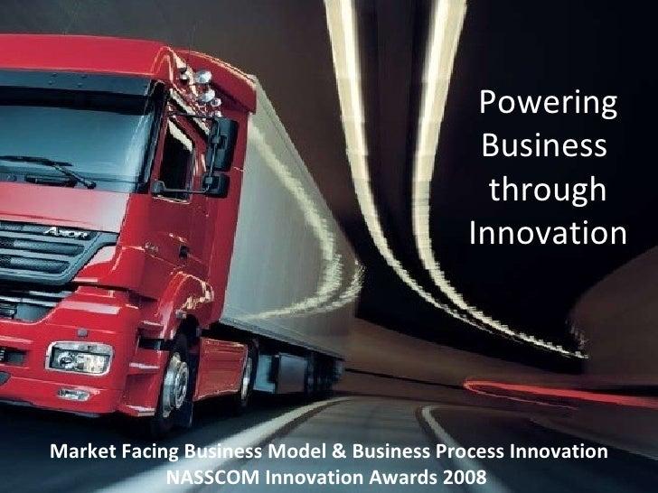 Powering Business  through Innovation Market Facing Business Model & Business Process Innovation NASSCOM Innovation Awards...