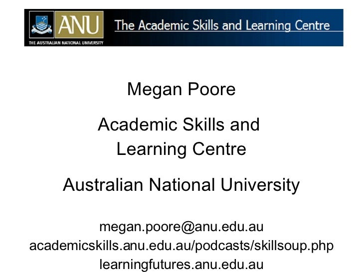 Megan Poore Academic Skills and  Learning Centre Australian National University [email_address] academicskills.anu.edu.au/...