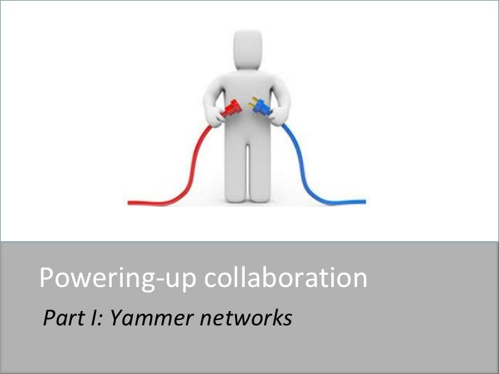Powering-up collaboration<br />Part I: Yammer networks<br />