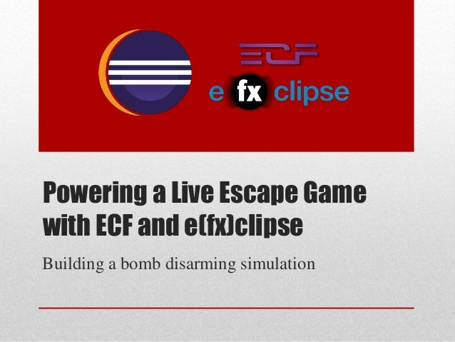 Powering a Live Escape Game with ECF and e(fx)clipse Building a bomb disarming simulation