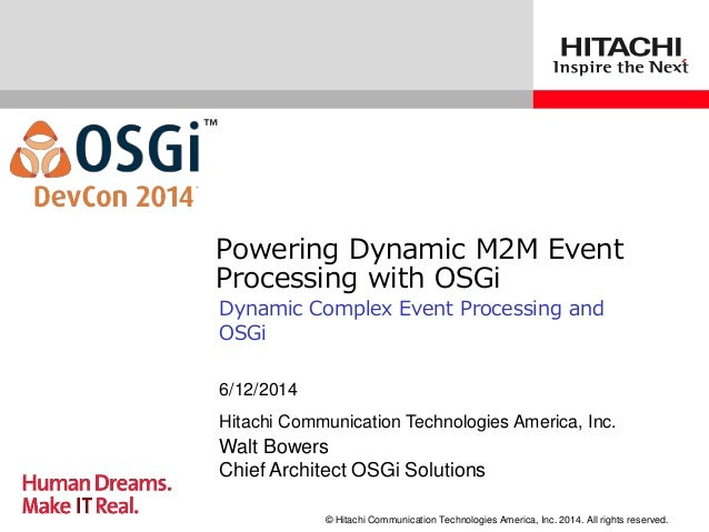 © Hitachi Communication Technologies America, Inc. 2014. All rights reserved. Powering Dynamic M2M Event Processing with O...