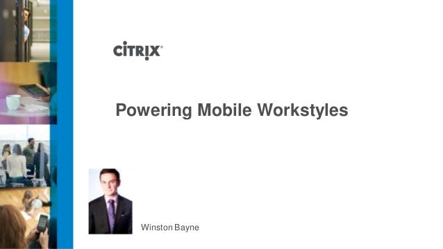 Powering Mobile Workstyles  Winston Bayne