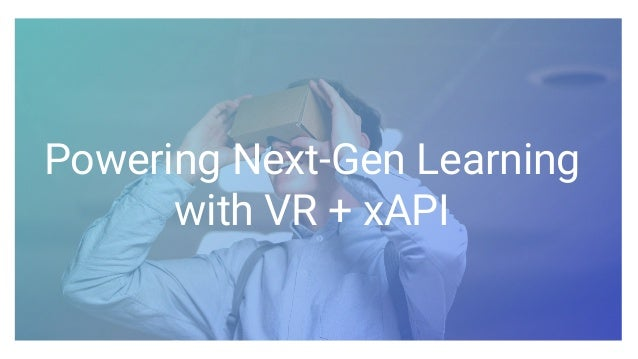 Powering Next-Gen Learning with VR + xAPI