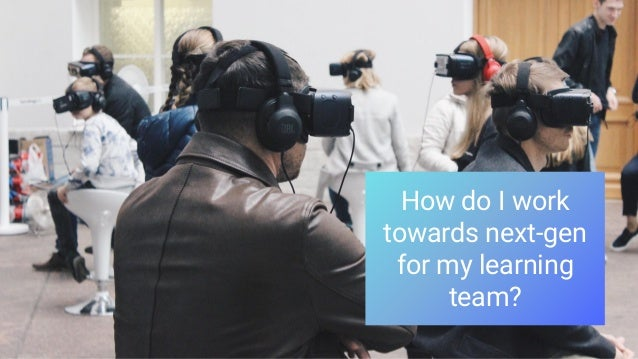 How do I work towards next-gen for my learning team?