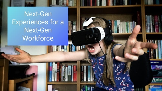 Next-Gen Experiences for a Next-Gen Workforce