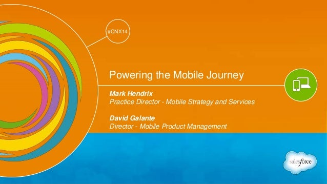 Track: Mobile & Web Marketing  #CNX14  #CNX14  Powering the Mobile Journey  Mark Hendrix  Practice Director - Mobile Strat...