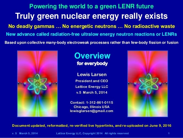 v. 5 March 5, 2014 Lattice Energy LLC, Copyright 2014 All rights reserved 1 Overview for everybody Truly green nuclear ene...