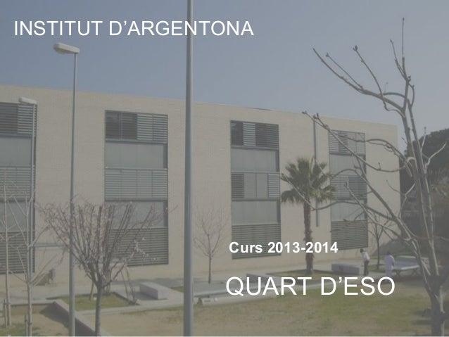 INSTITUT D'ARGENTONA Curs 2013-2014 QUART D'ESO