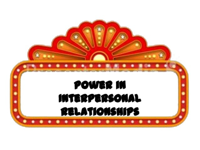 What is power in interpersonalrelationshipPrinciples of PowerTypes of PowerCommunicating Power
