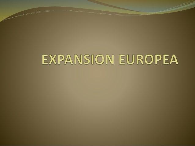 EXPANSION EUROPEA Tras la caída del imperio romano de Occidente, en el siglo V d.C, en Europa la producción se volvió esca...