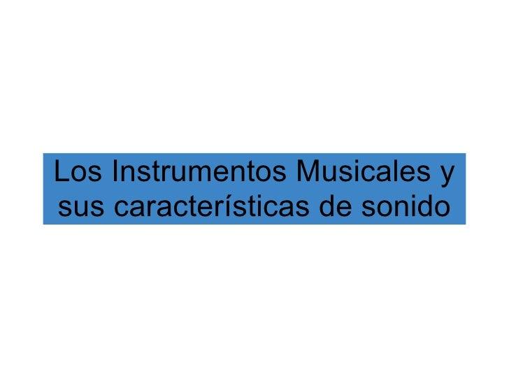 Los Instrumentos Musicales y sus características de sonido