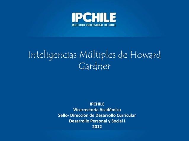 Inteligencias Múltiples de HowardGardnerIPCHILEVicerrectoría AcadémicaSello- Dirección de Desarrollo CurricularDesarrollo ...