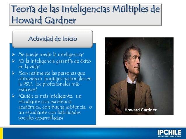 Teoría de las Inteligencias Múltiples deHoward Gardner ¿Se puede medir la inteligencia? ¿Es la inteligencia garantía de ...
