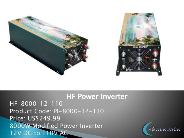 HF Power Inverter HF-8000-12-110 Product Code: PI-8000-12-110 Price: US$249.99 8000W Modified Power Inverter 12V DC to 110...