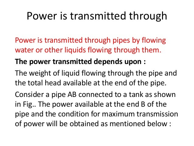 Power is transmitted through Power is transmitted through pipes by flowing water or other liquids flowing through them. Th...
