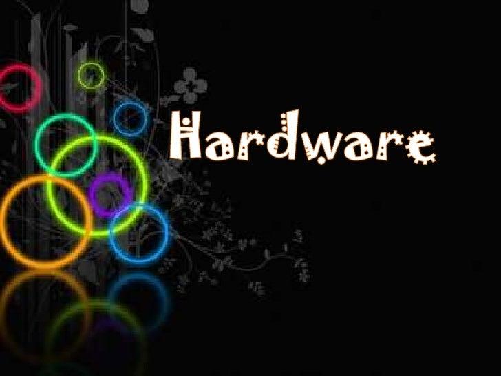 • corresponde a todas las partes  tangibles de un sistema  informático.• sus componentes son:  eléctricos, electrónicos, e...