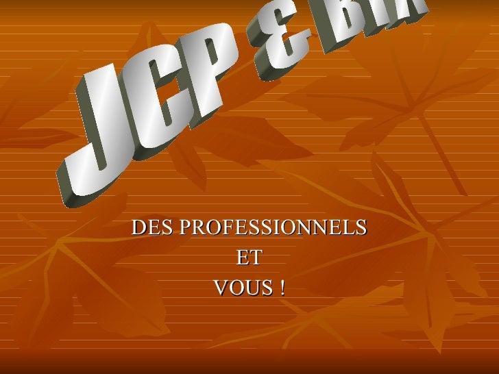 DES PROFESSIONNELS ET VOUS ! JCP & BTA