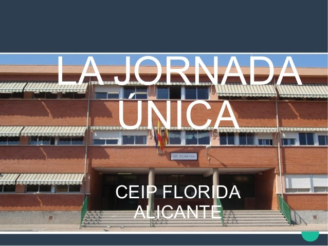 LA JORNADA ÚNICA CEIP FLORIDA ALICANTE