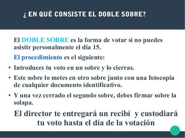 ¿ EN QUÉ CONSISTE EL DOBLE SOBRE? El DOBLE SOBRE es la forma de votar si no puedes asistir personalmente el día 15. El pro...