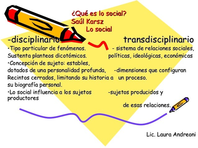¿Qué es lo social?¿Qué es lo social? Saúl KarszSaúl Karsz Lo socialLo social -disciplinario transdisciplinario-disciplinar...