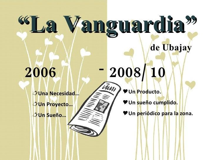 """"""" La Vanguardia"""" 2006  <ul><li>Una Necesidad… </li></ul><ul><li>Un Proyecto… </li></ul><ul><li>Un Sueño… </li></ul><ul><li..."""