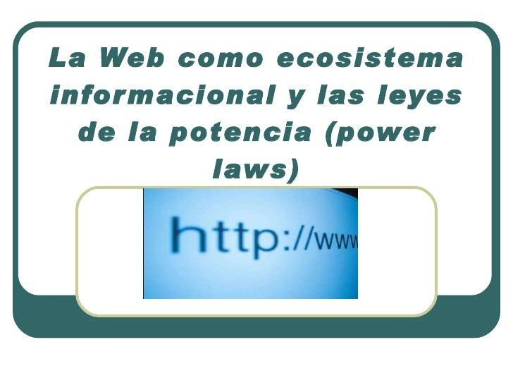 La Web como ecosistema informacional y las leyes de la potencia (power laws)