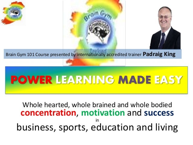 Brain Gym 101 Course presented by internationally accredited trainer Padraig King  POWER LEARNING MADE EASY        Whole h...