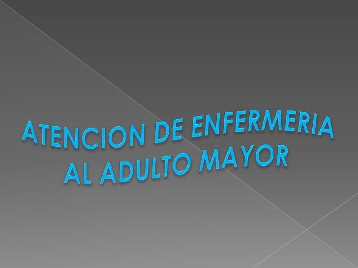 ATENCION DE ENFERMERIA<br />AL ADULTO MAYOR<br />
