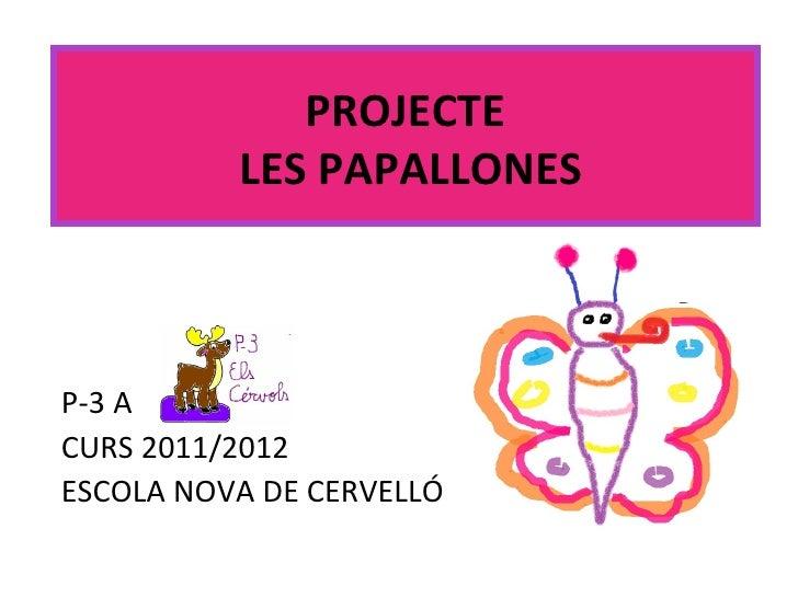PROJECTE          LES PAPALLONESP-3 ACURS 2011/2012ESCOLA NOVA DE CERVELLÓ