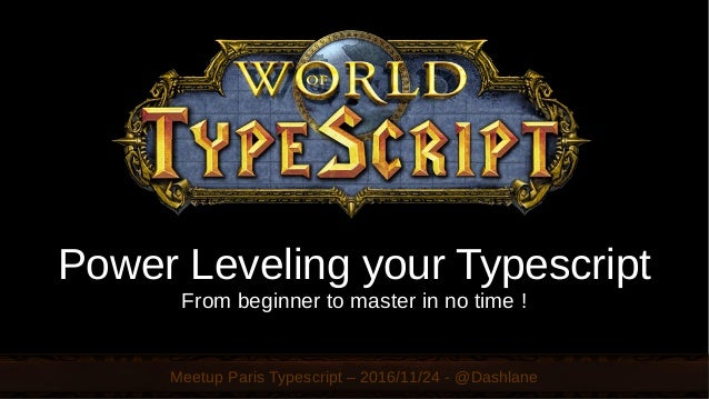 Meetup Paris Typescript – 2016/11/24 - @Dashlane Power Leveling your Typescript From beginner to master in no time !