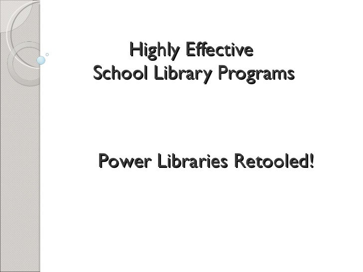 Highly Effective  School Library Programs Power Libraries Retooled!