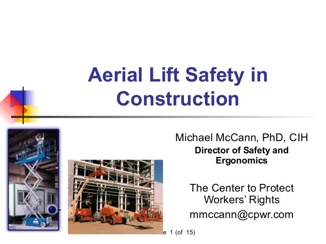 Slide 1 (of 15) Aerial Lift Safety in Construction Michael McCann, PhD, CIH Director of Safety and Ergonomics The Center t...