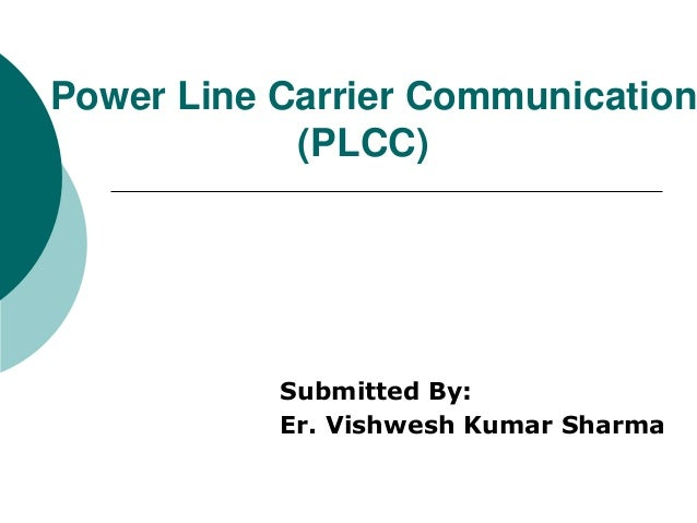 Power Line Carrier Communication (PLCC)  Submitted By: Er. Vishwesh Kumar Sharma