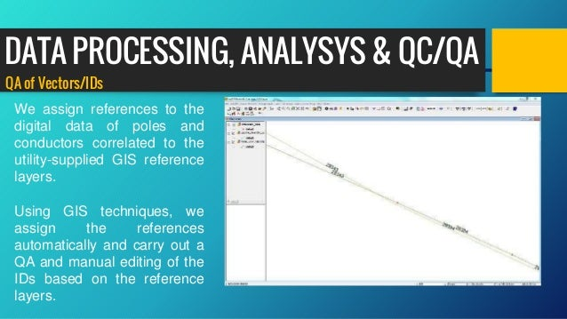 QA of Vectors/IDs We assign references to the digital data of poles and conductors correlated to the utility-supplied GIS ...