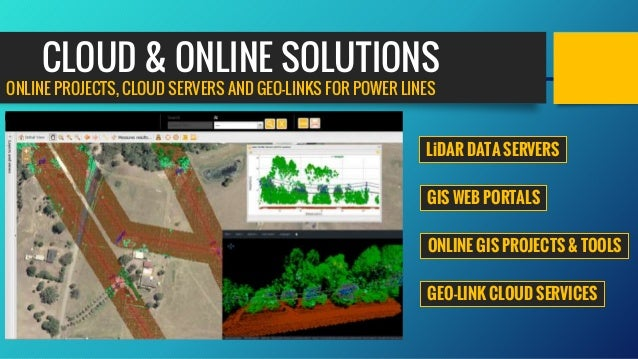 CLOUD & ONLINE SOLUTIONS ONLINE PROJECTS, CLOUD SERVERS AND GEO-LINKS FOR POWER LINES LiDAR DATA SERVERS GIS WEB PORTALS O...