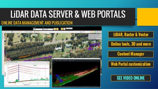 ONLINE DATA MANAGEMENT AND PUBLICATION LiDAR DATA SERVER & WEB PORTALS LiDAR, Raster & Vector Web Portal customization Onl...