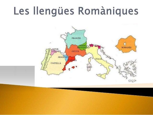      1. Origen de les llengües romàniques 2. Romània 3. El llatí 4. Quines son les llengües romàniques actuals? 4.1 Le...