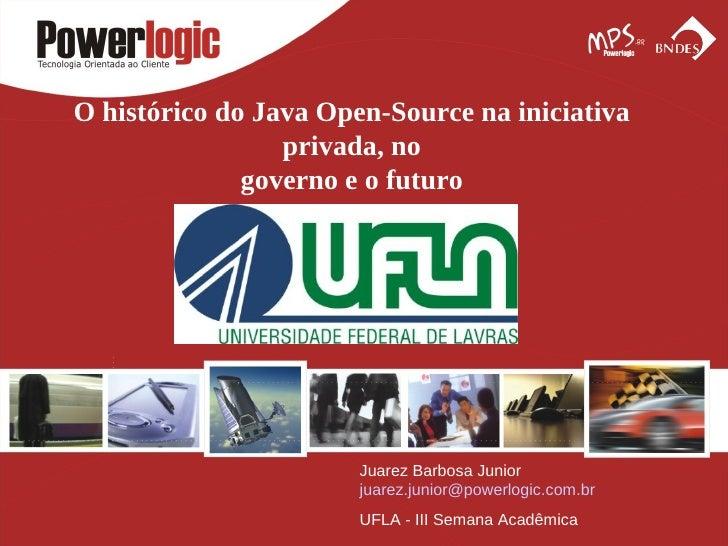 O histórico do Java Open-Source na iniciativa                 privada, no              governo e o futuro                 ...