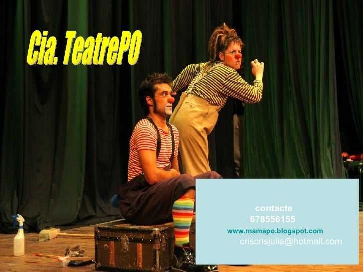 contacte 678556155 www.mamapo.blogspot.com [email_address] Cia. TeatrePO