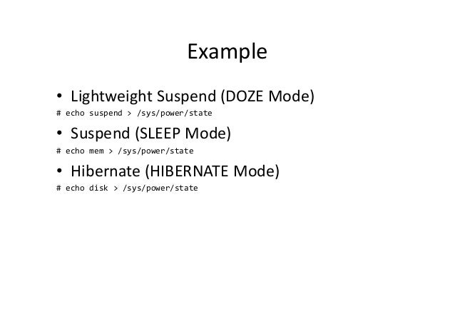 Example • Lightweight Suspend (DOZE Mode) # echo suspend > /sys/power/state • Suspend (SLEEP Mode) # echo mem > /sys/power...
