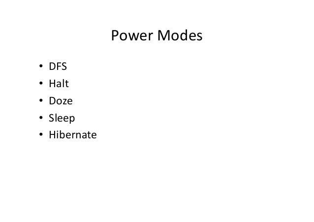 Power Modes • DFS • Halt • Doze • Sleep • Hibernate
