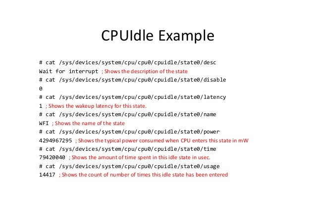 CPUIdle Example # cat /sys/devices/system/cpu/cpu0/cpuidle/state0/desc Wait for interrupt ; Shows the description of the s...