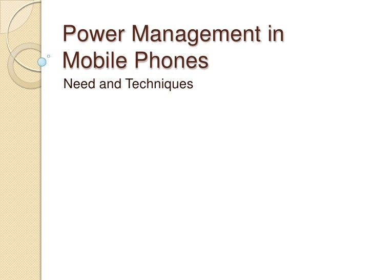 Power Management in Mobile Phones<br />Need and Techniques<br />